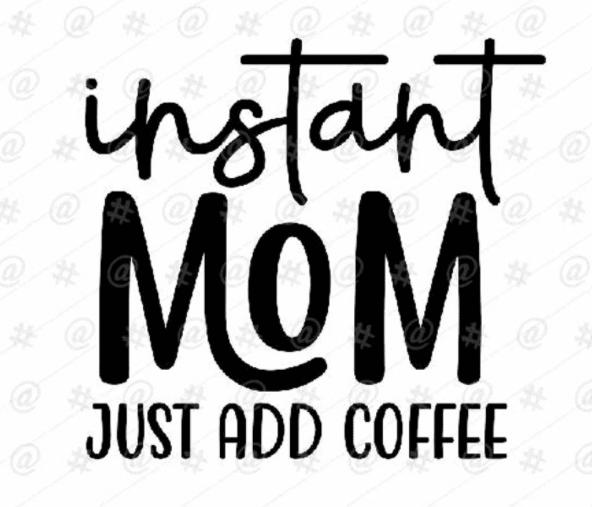Instant Mom Just Add Coffee SVG