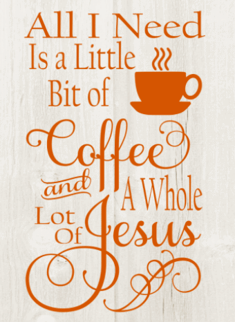 All I need is a little bit of coffee and a whole lot of Jesus SVG